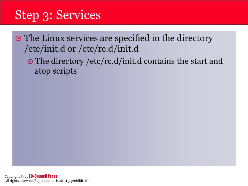 Step 3: Services The Linux services are specified in the directory /etc/init.d or /etc/rc.d/init.d.