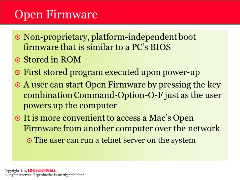 Open Firmware Non-proprietary, platform-independent boot firmware that is similar to a PC's BIOS. Stored in ROM.