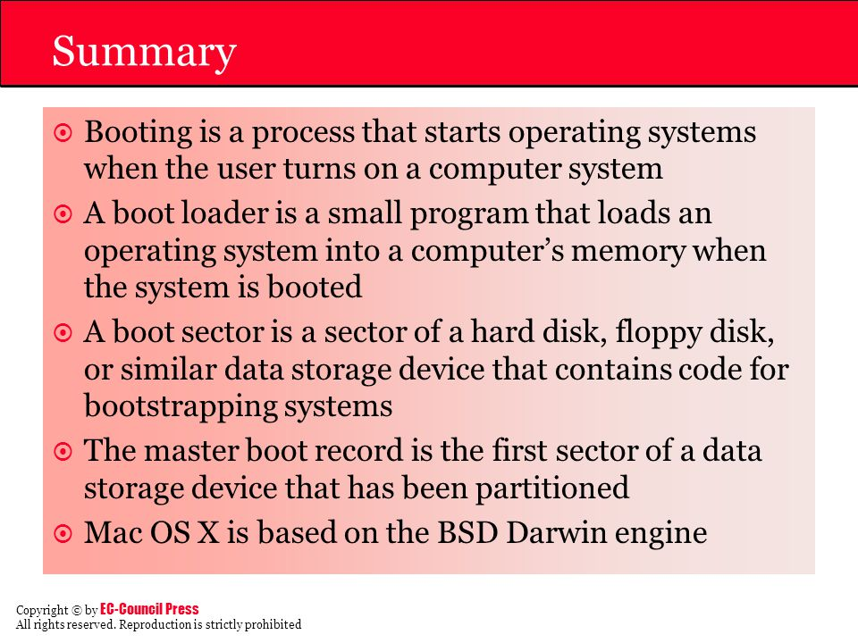 Summary Booting is a process that starts operating systems when the user turns on a computer system.