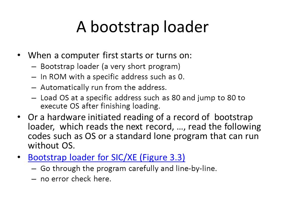 A bootstrap loader When a computer first starts or turns on: