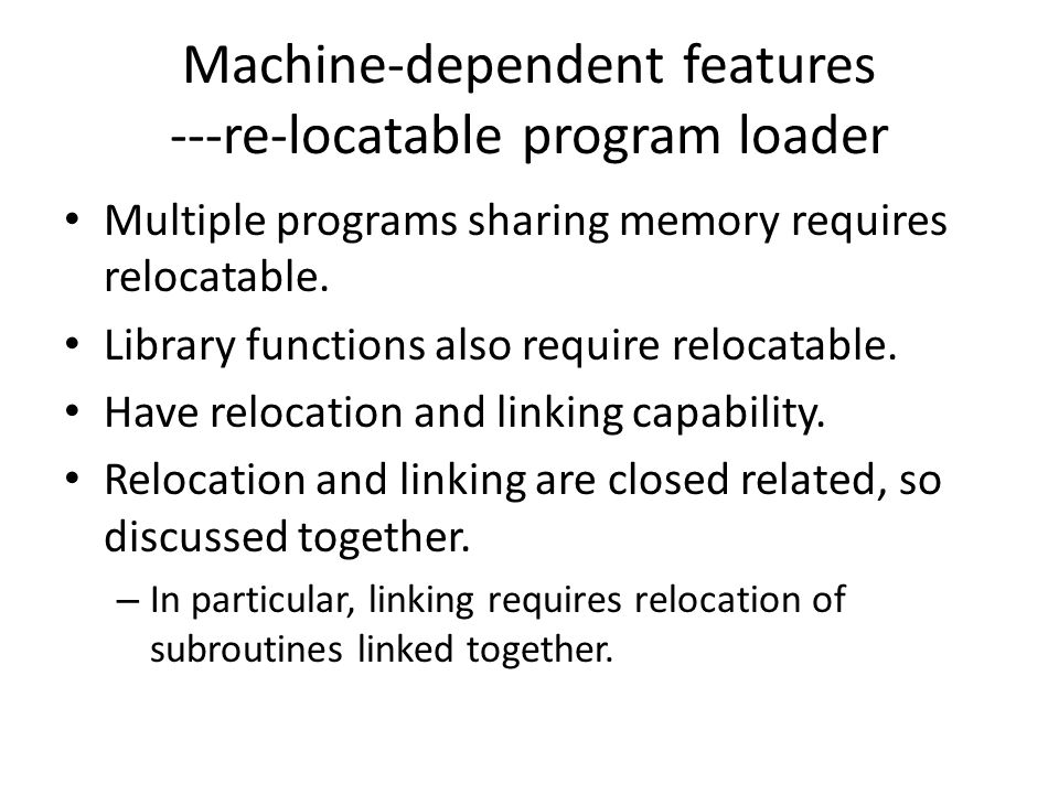 Machine-dependent features ---re-locatable program loader