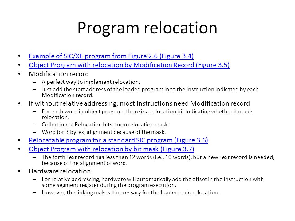 Program relocation Example of SIC/XE program from Figure 2.6 (Figure 3.4) Object Program with relocation by Modification Record (Figure 3.5)