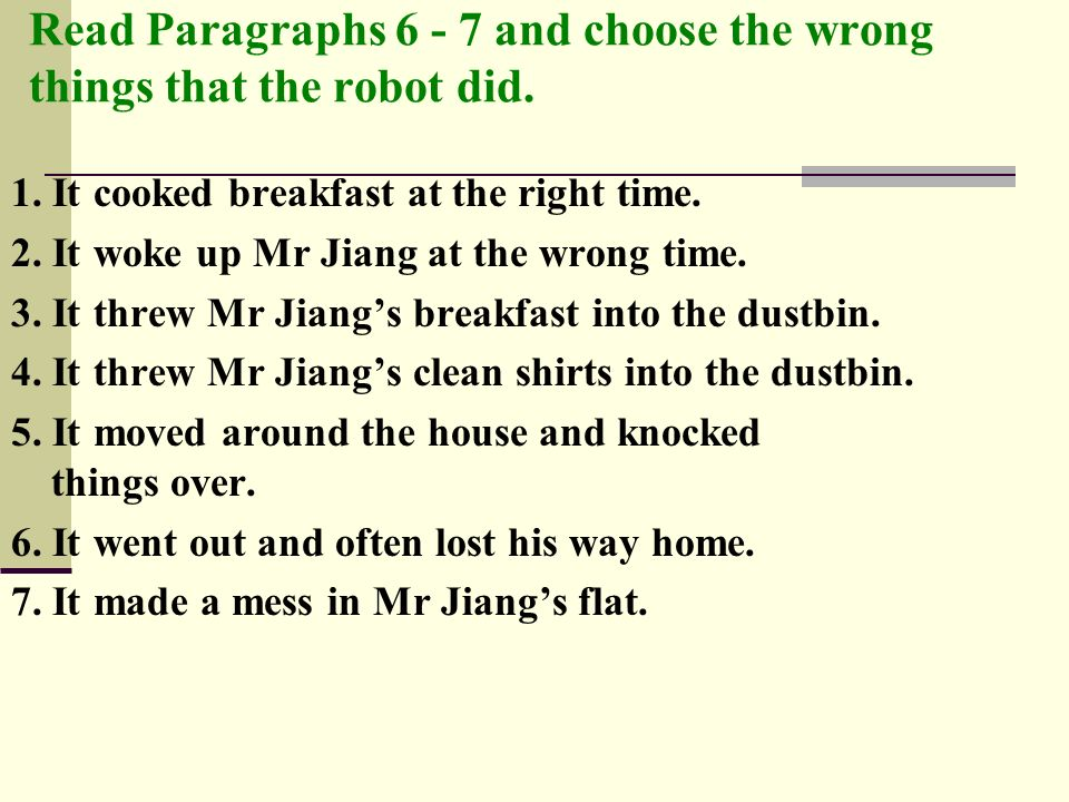 Read Paragraphs 6 - 7 and choose the wrong things that the robot did.