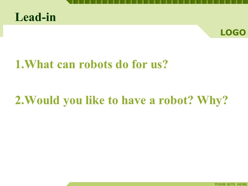 Lead-in 1.What can robots do for us 2.Would you like to have a robot Why
