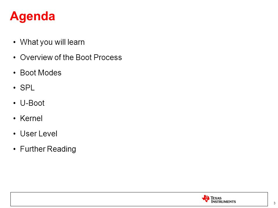 Agenda What you will learn Overview of the Boot Process Boot Modes SPL
