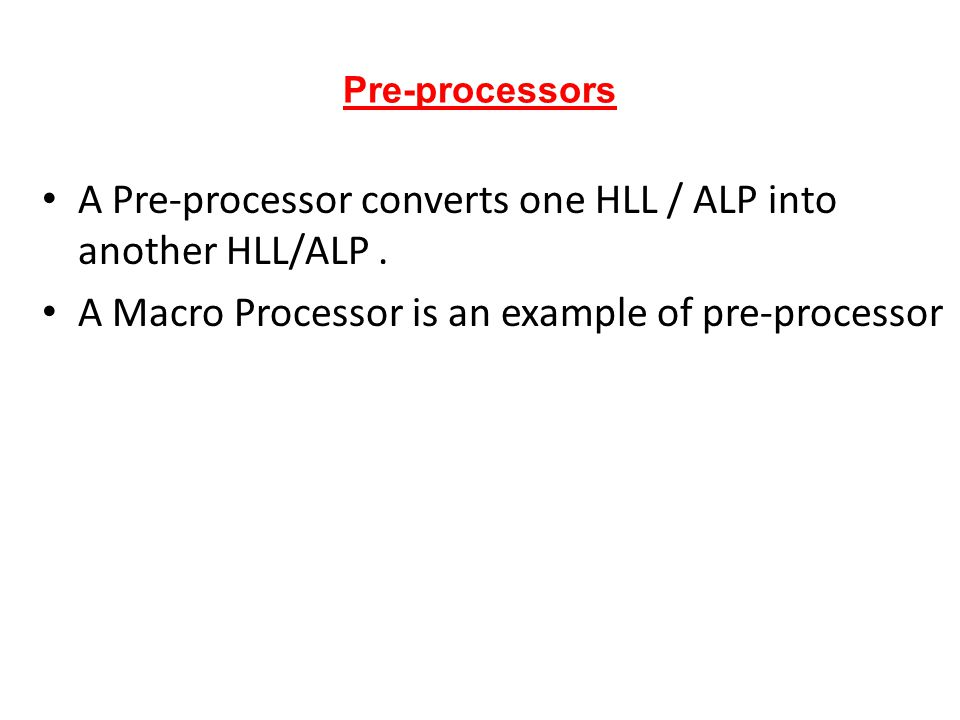 A Pre-processor converts one HLL / ALP into another HLL/ALP .