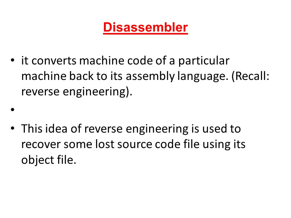 Disassembler it converts machine code of a particular machine back to its assembly language. (Recall: reverse engineering).