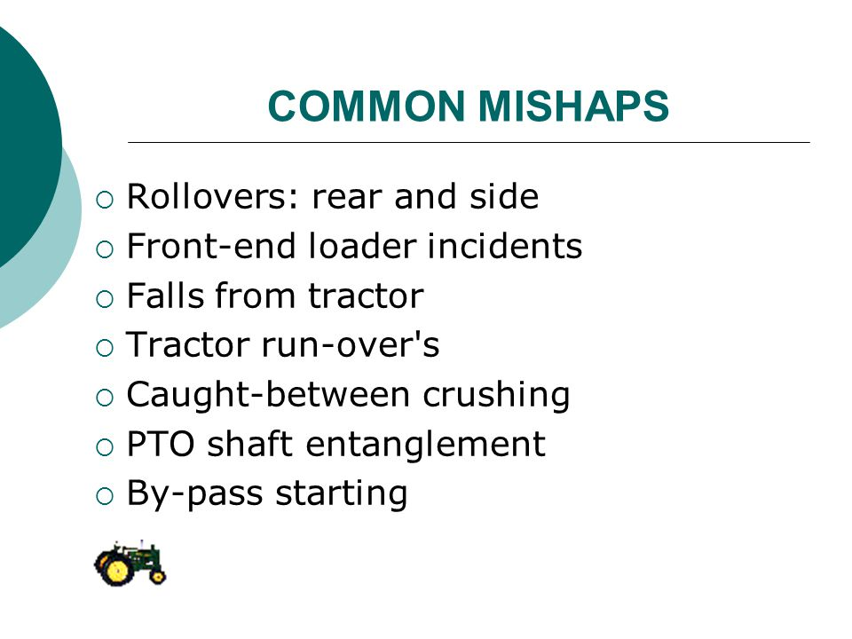 COMMON MISHAPS Rollovers: rear and side Front-end loader incidents
