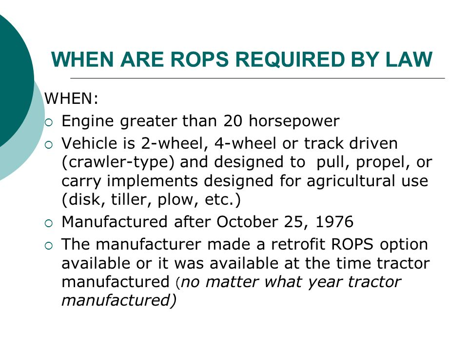 WHEN ARE ROPS REQUIRED BY LAW