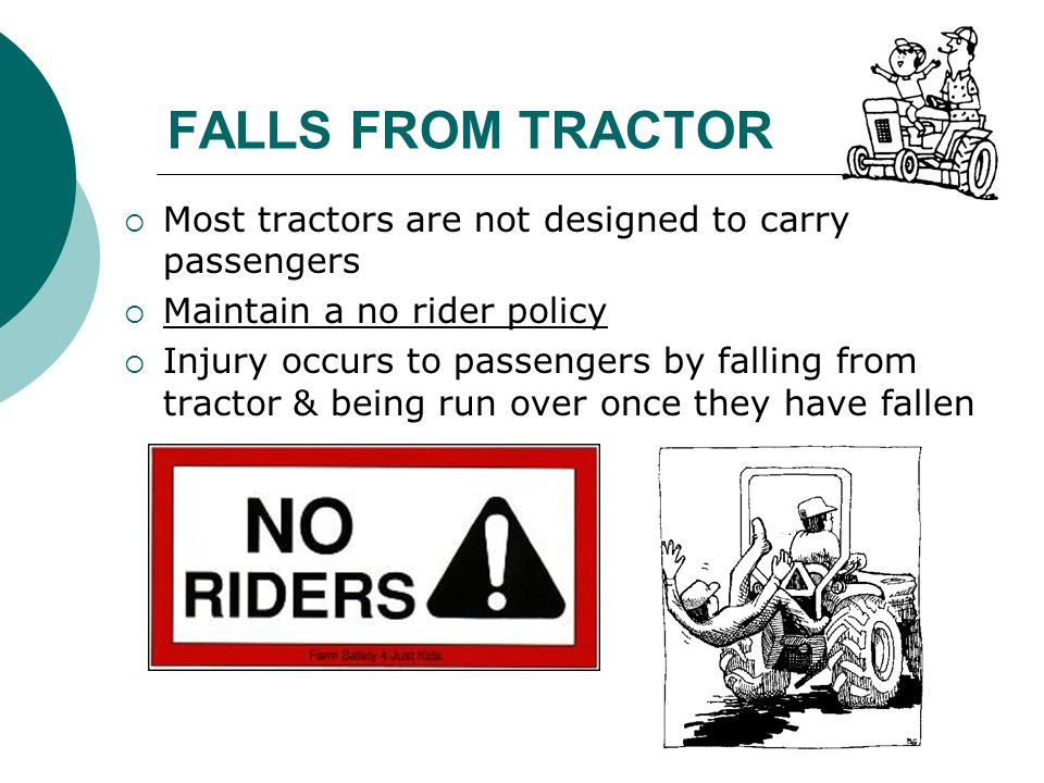 FALLS FROM TRACTOR Most tractors are not designed to carry passengers