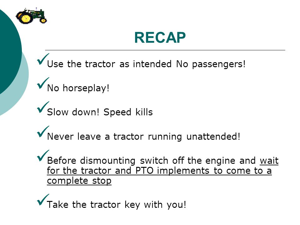 RECAP Use the tractor as intended No passengers! No horseplay!
