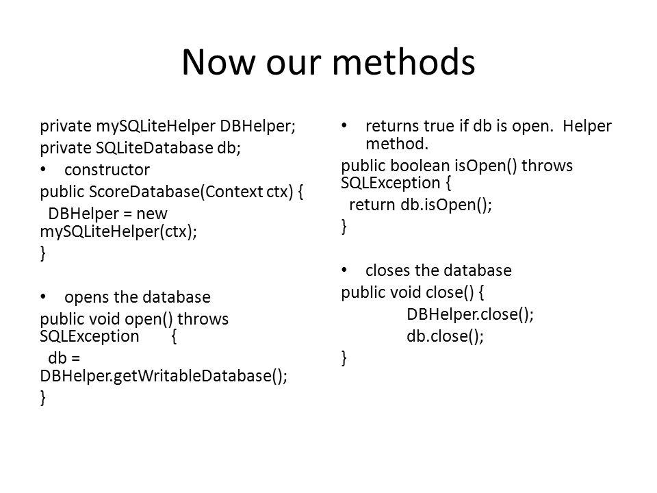 Now our methods private mySQLiteHelper DBHelper;
