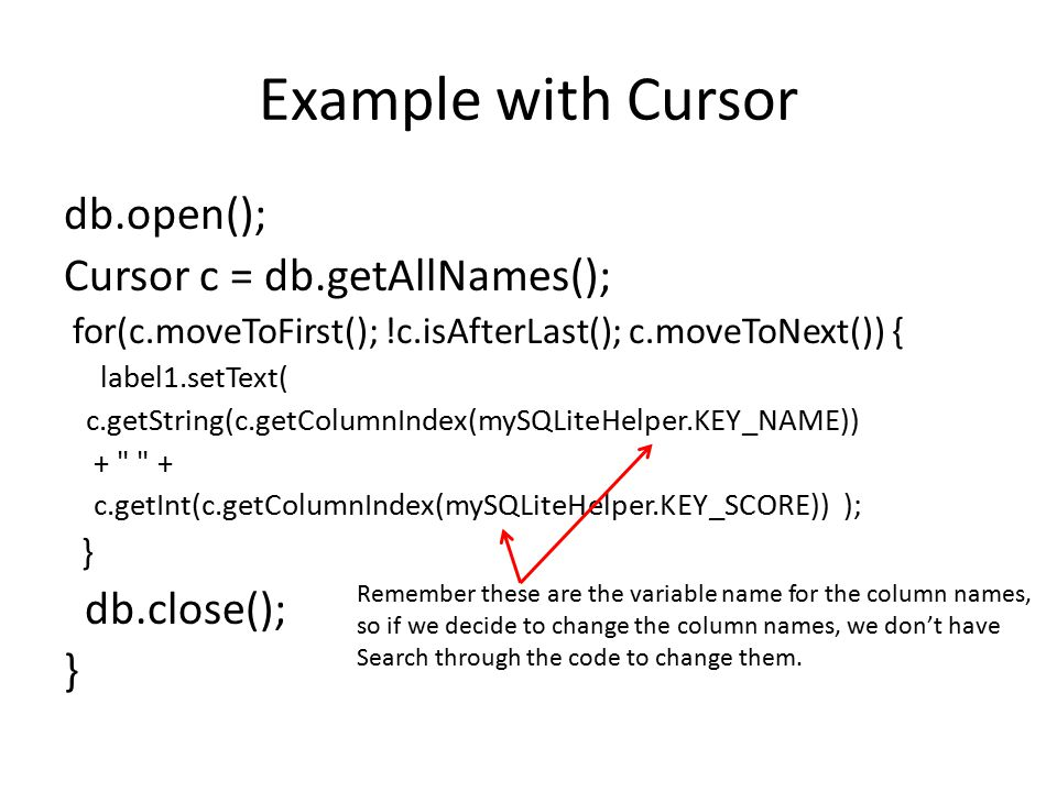Example with Cursor db.open(); Cursor c = db.getAllNames();
