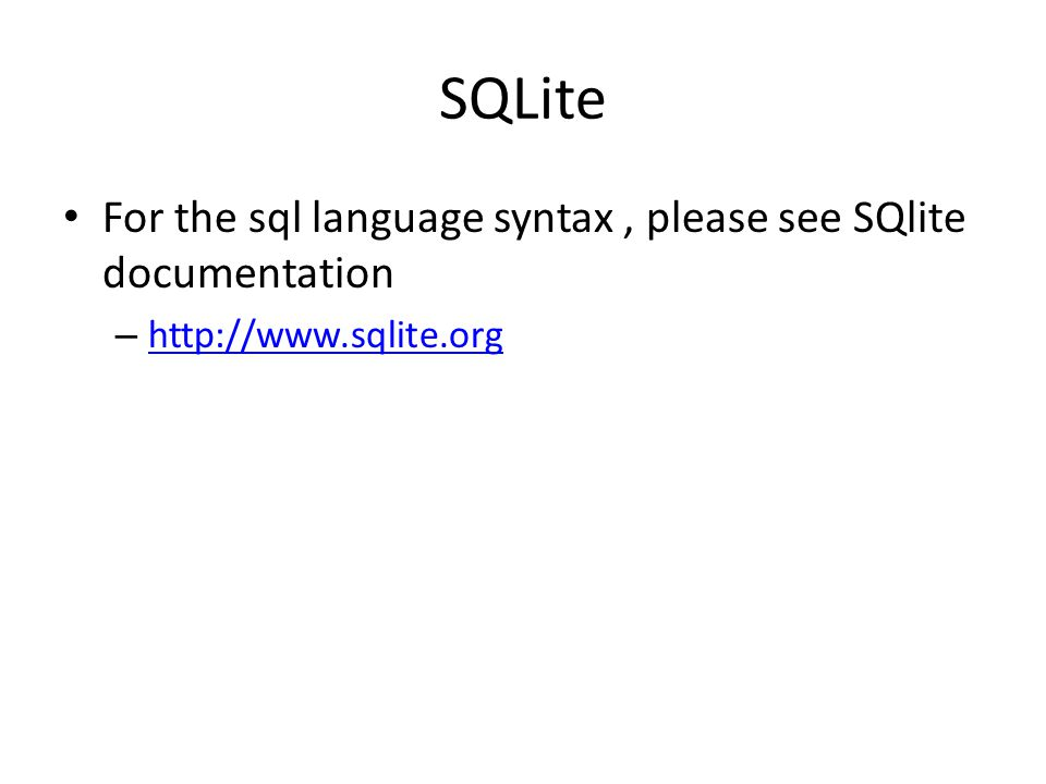 SQLite For the sql language syntax , please see SQlite documentation
