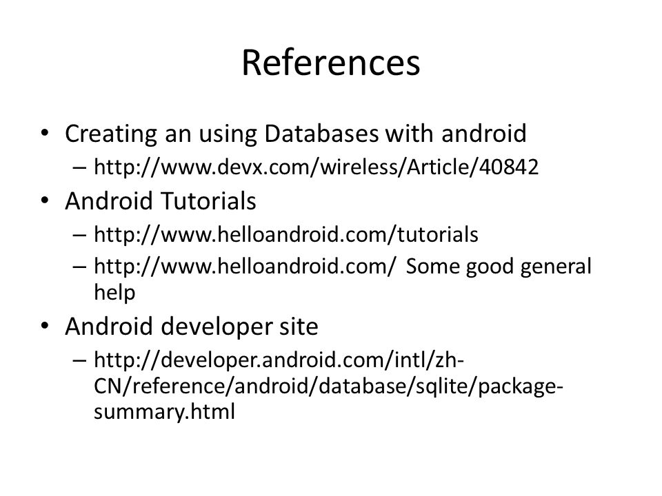 References Creating an using Databases with android Android Tutorials