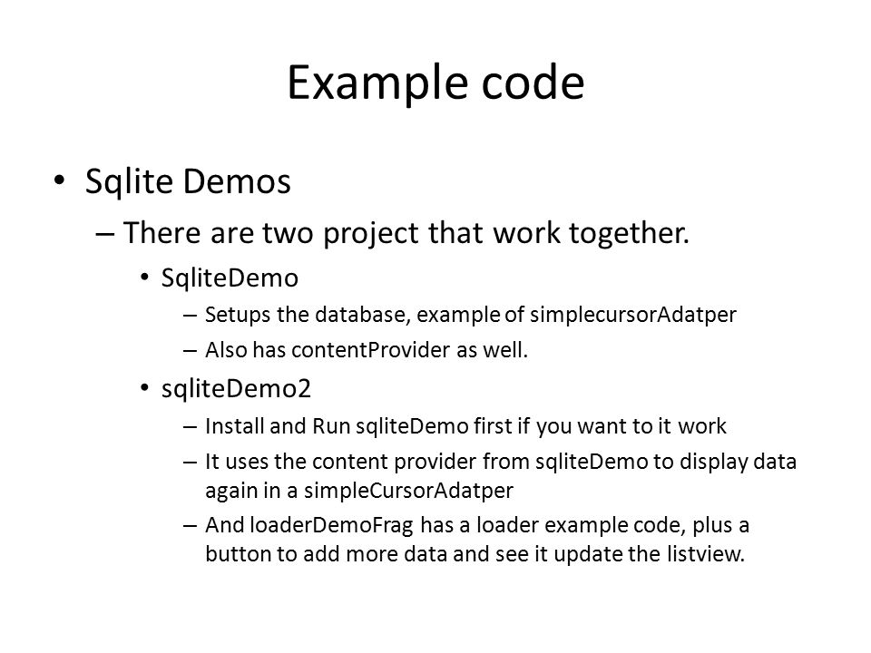 Example code Sqlite Demos There are two project that work together.