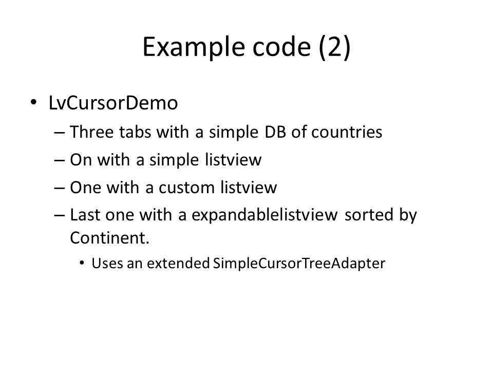 Example code (2) LvCursorDemo Three tabs with a simple DB of countries