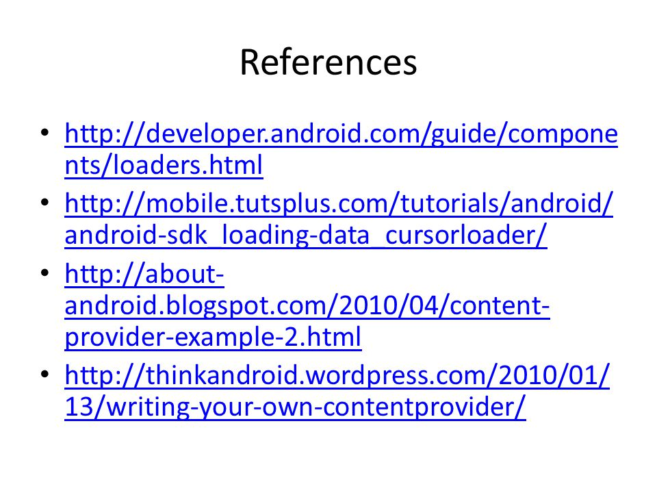 References http://developer.android.com/guide/components/loaders.html