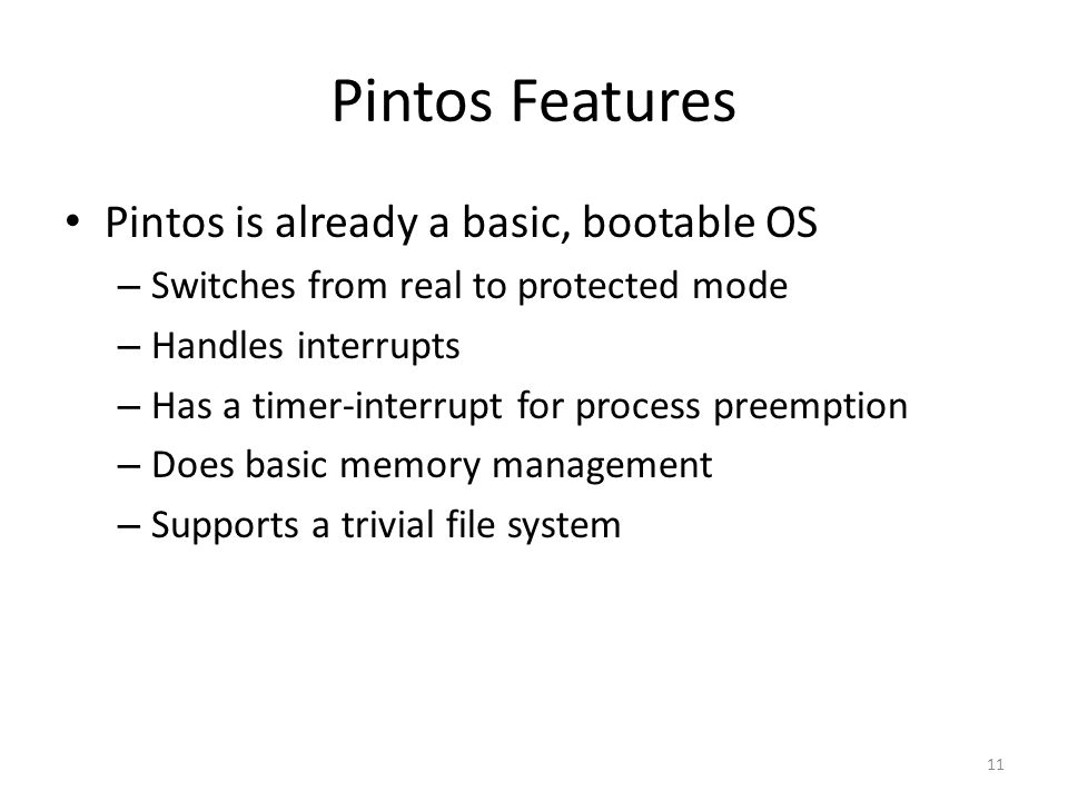 Pintos Features Pintos is already a basic, bootable OS