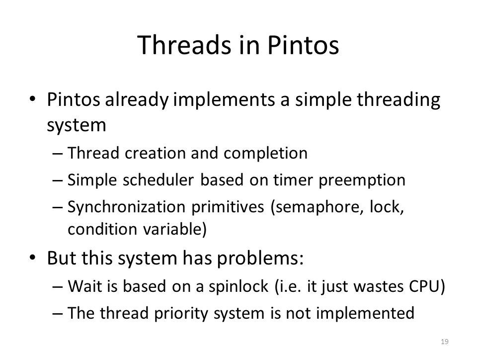 Threads in Pintos Pintos already implements a simple threading system