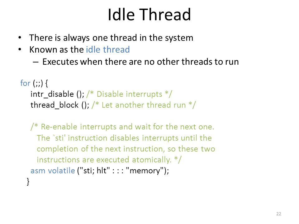 Idle Thread There is always one thread in the system