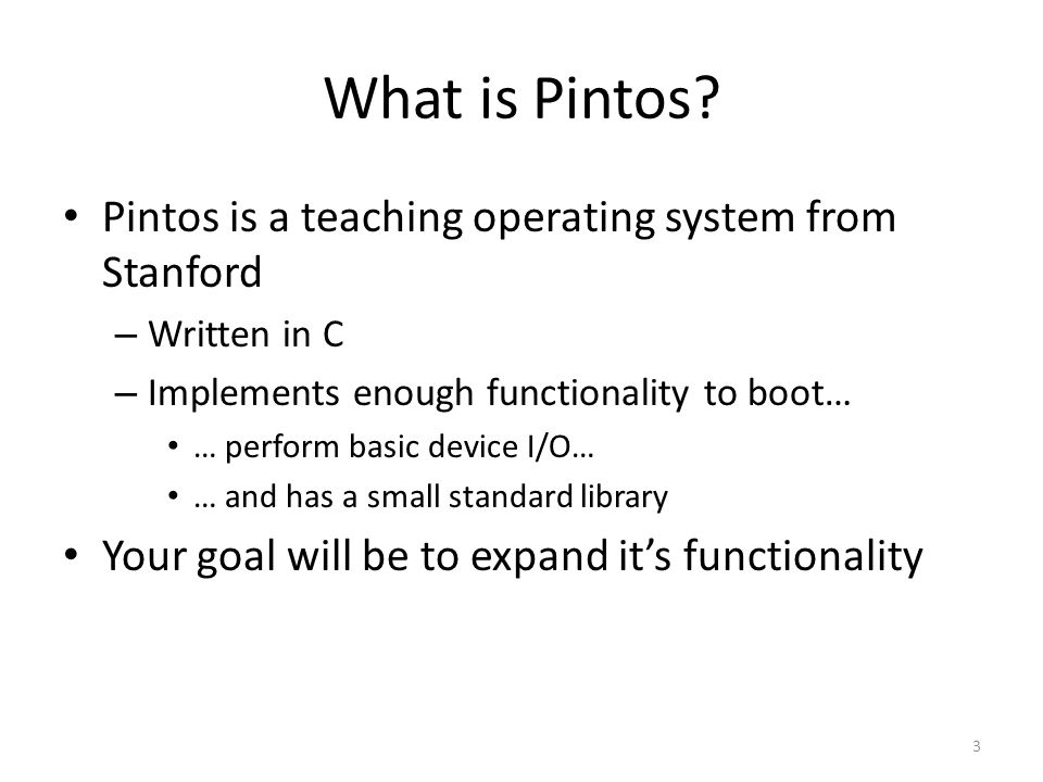 What is Pintos Pintos is a teaching operating system from Stanford