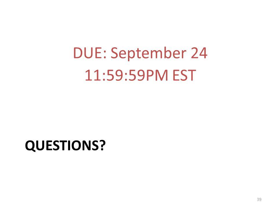 DUE: September 24 11:59:59PM EST Questions