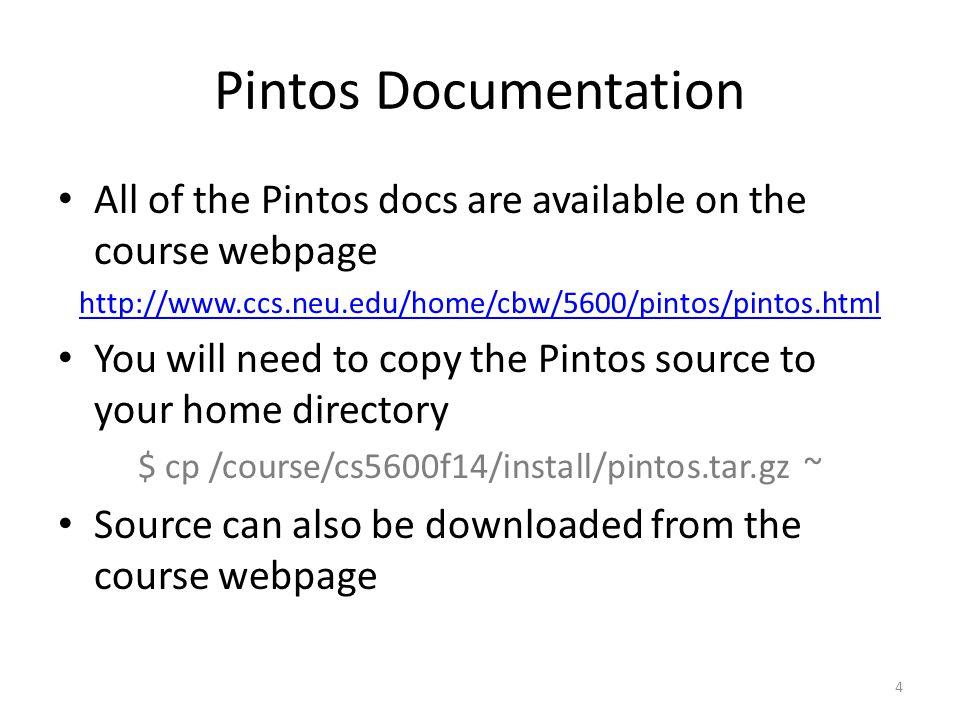 $ cp /course/cs5600f14/install/pintos.tar.gz ~