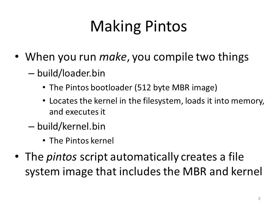 Making Pintos When you run make, you compile two things