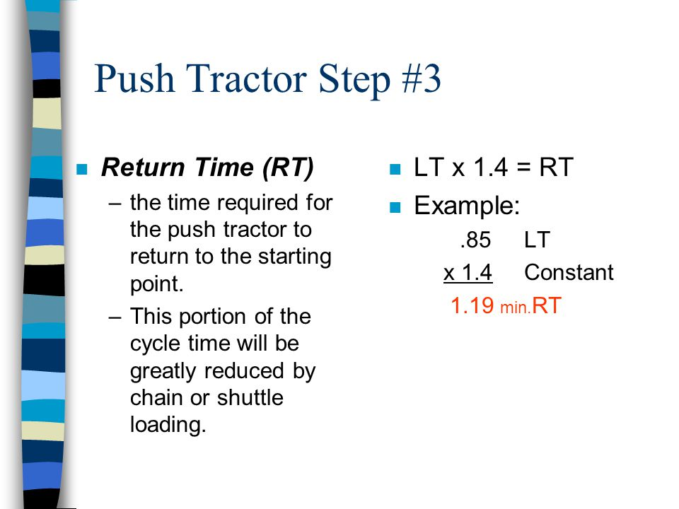 Push Tractor Step #3 Return Time (RT) LT x 1.4 = RT Example: