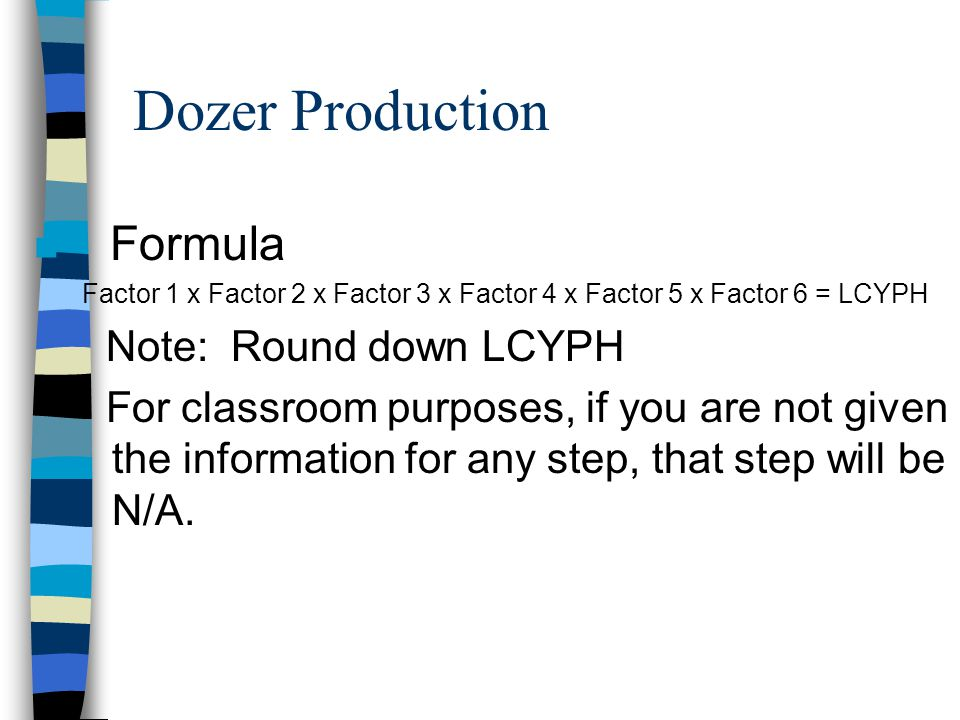 Dozer Production Formula Note: Round down LCYPH