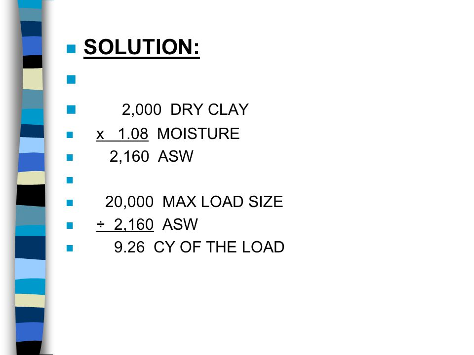 SOLUTION: 2,000 DRY CLAY x 1.08 MOISTURE 2,160 ASW