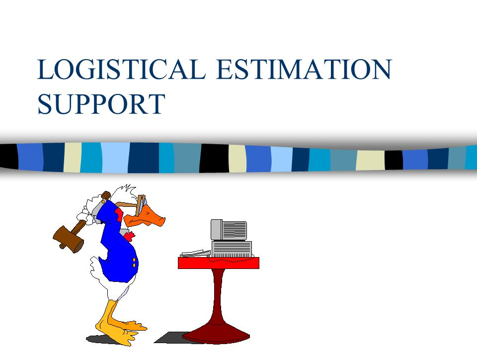 LOGISTICAL ESTIMATION SUPPORT