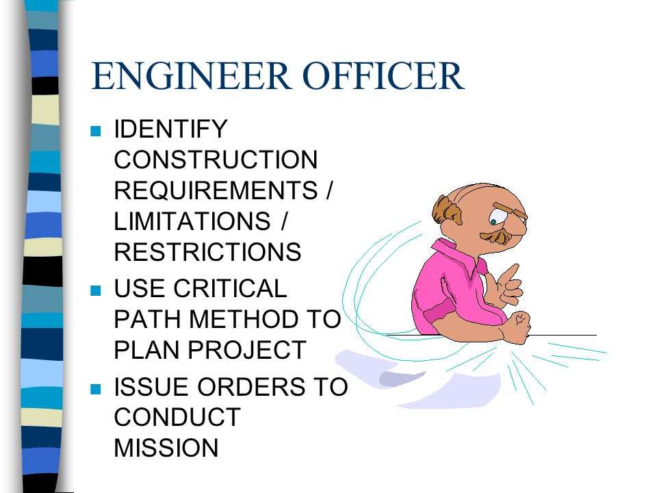 ENGINEER OFFICER IDENTIFY CONSTRUCTION REQUIREMENTS / LIMITATIONS / RESTRICTIONS. USE CRITICAL PATH METHOD TO PLAN PROJECT.