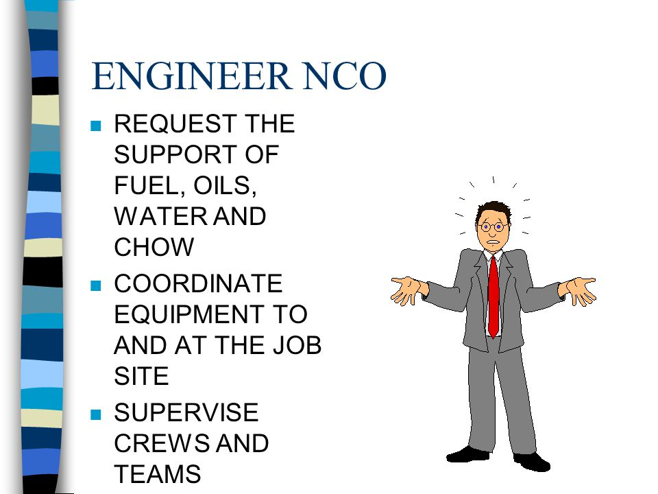 ENGINEER NCO REQUEST THE SUPPORT OF FUEL, OILS, WATER AND CHOW