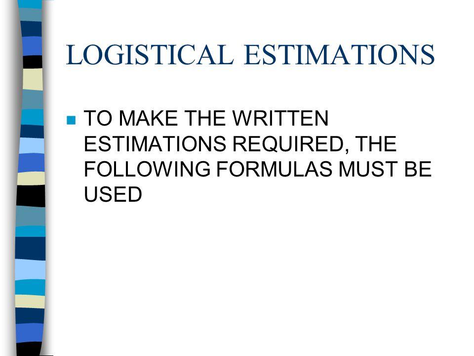 LOGISTICAL ESTIMATIONS