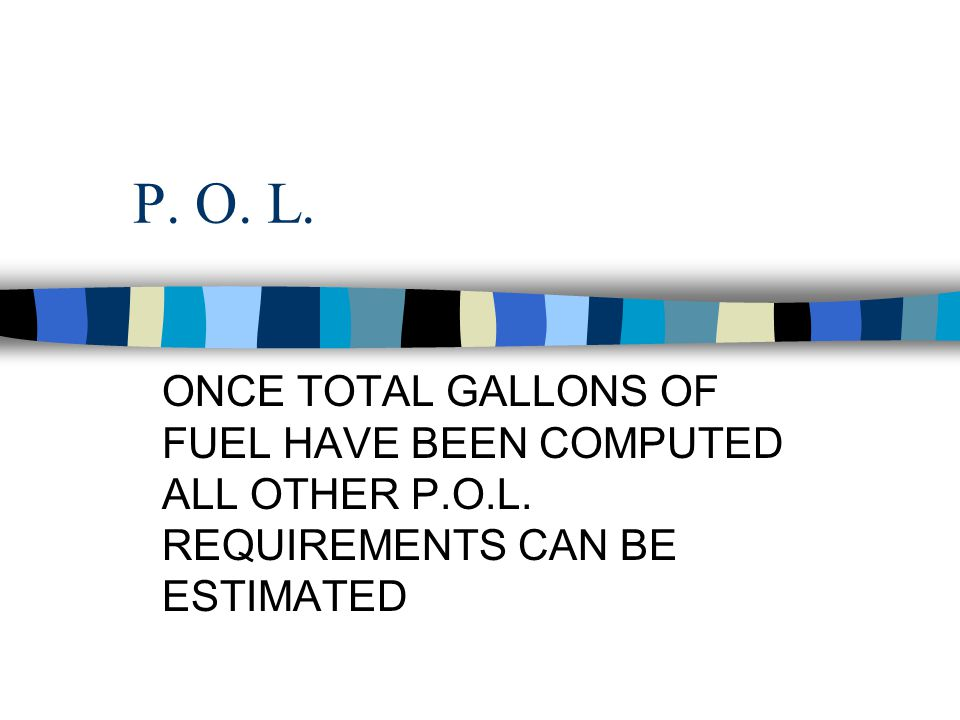 P. O. L. ONCE TOTAL GALLONS OF FUEL HAVE BEEN COMPUTED ALL OTHER P.O.L.