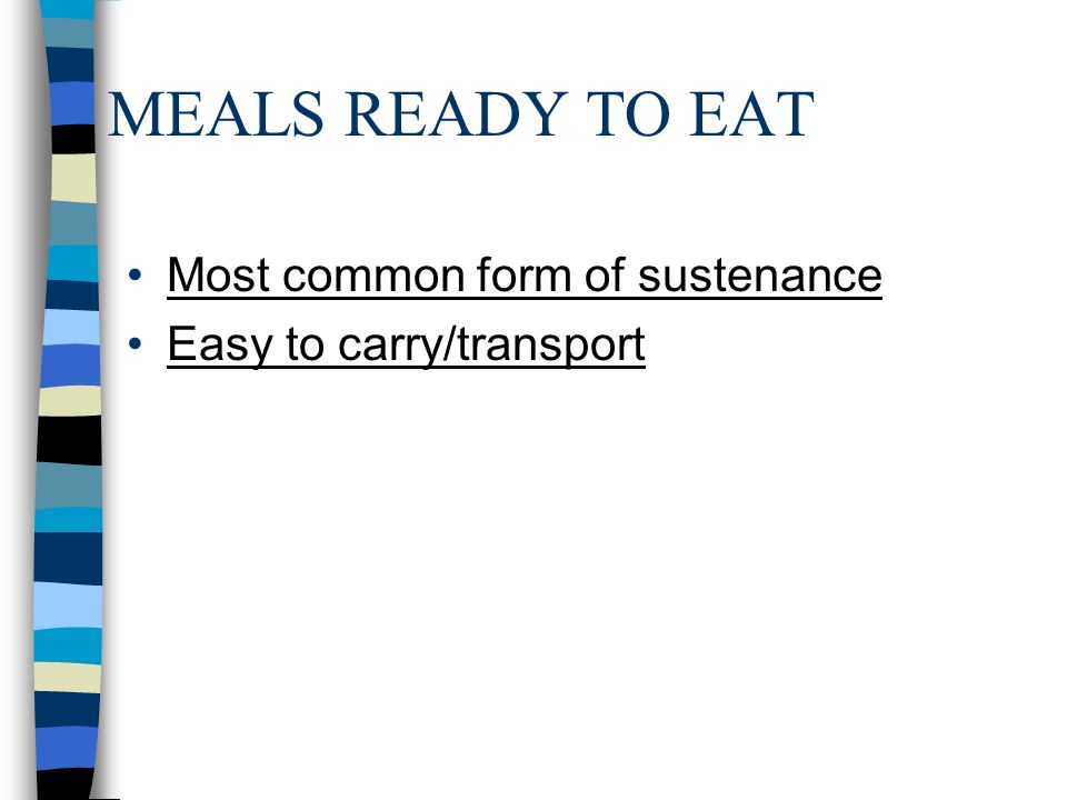 MEALS READY TO EAT Most common form of sustenance
