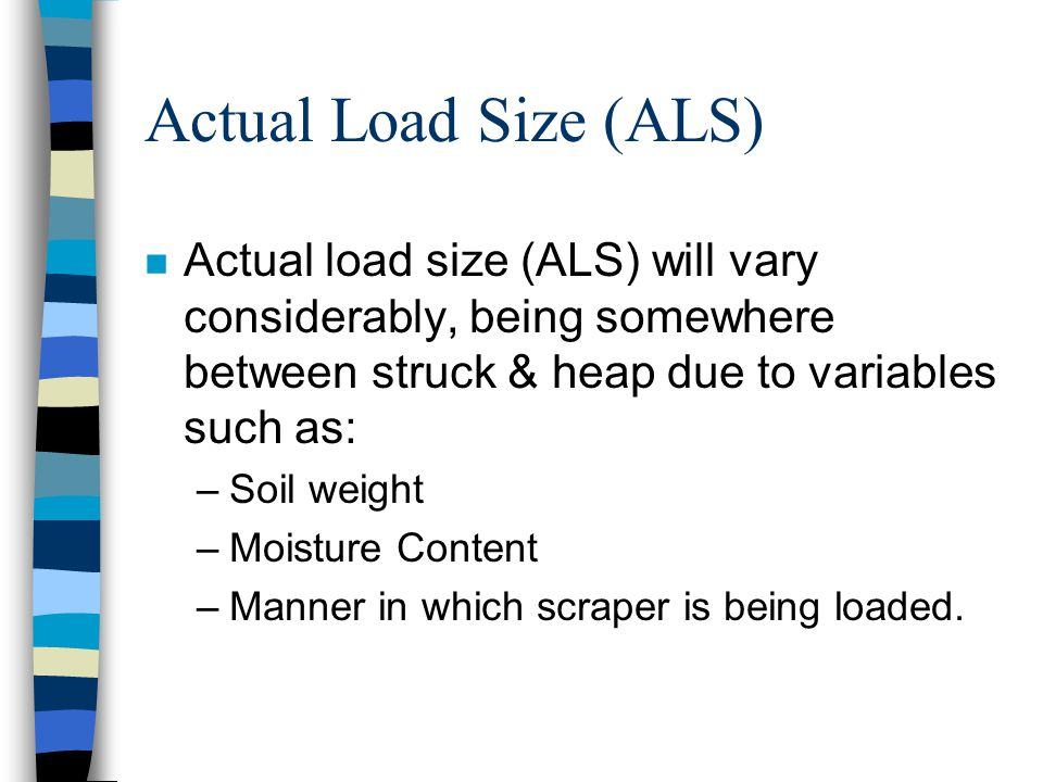 Actual Load Size (ALS) Actual load size (ALS) will vary considerably, being somewhere between struck & heap due to variables such as: