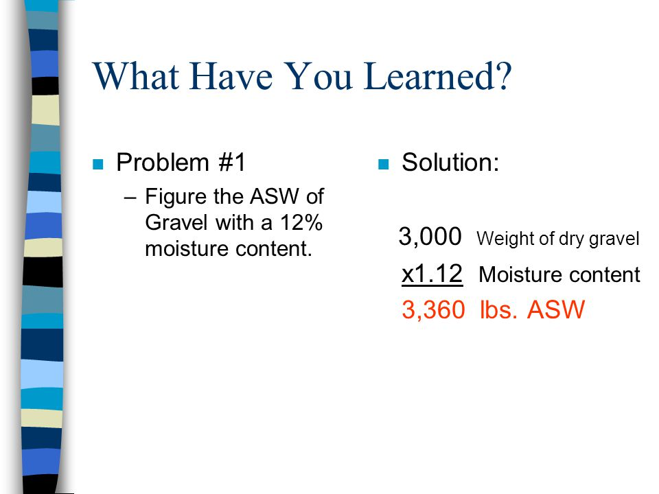 What Have You Learned Problem #1 Solution: 3,000 Weight of dry gravel