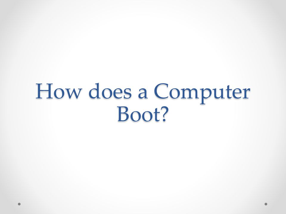 How does a Computer Boot