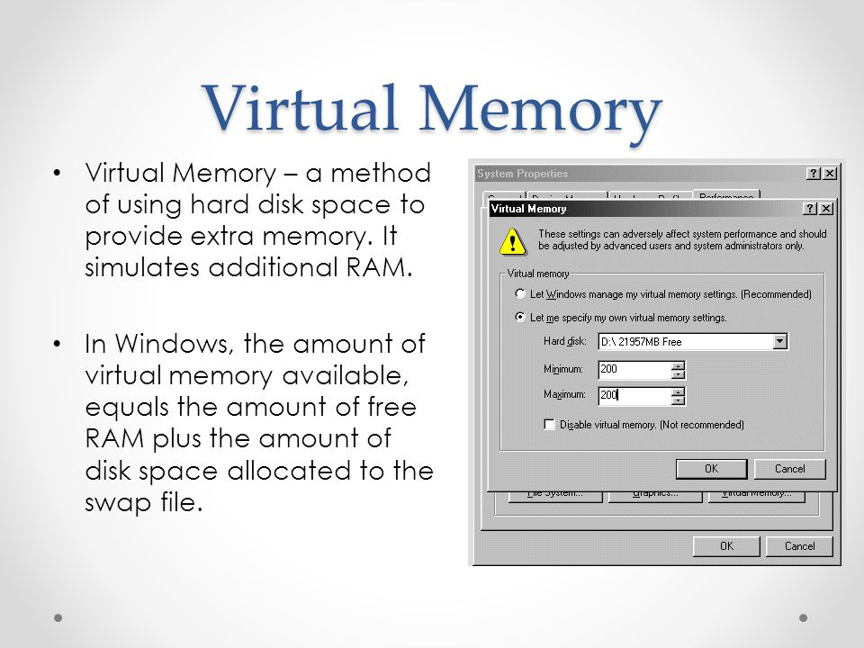 Virtual Memory Virtual Memory – a method of using hard disk space to provide extra memory. It simulates additional RAM.