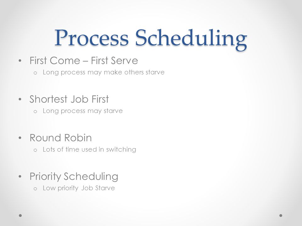 Process Scheduling First Come – First Serve Shortest Job First