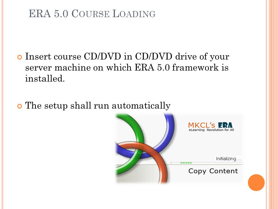 ERA 5.0 Course Loading Insert course CD/DVD in CD/DVD drive of your server machine on which ERA 5.0 framework is installed.