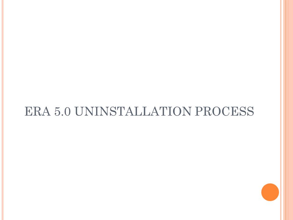 ERA 5.0 UNINSTALLATION PROCESS