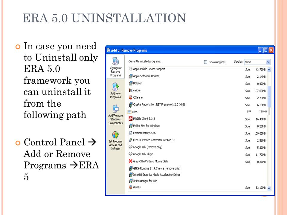 ERA 5.0 UNINSTALLATION In case you need to Uninstall only ERA 5.0 framework you can uninstall it from the following path.