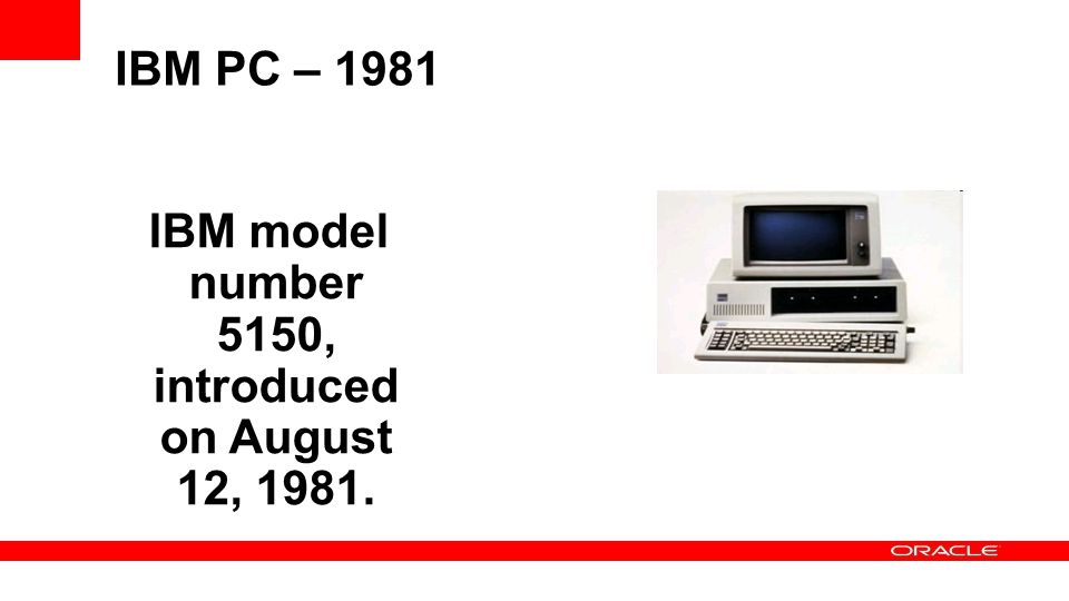 IBM model number 5150, introduced on August 12, 1981.