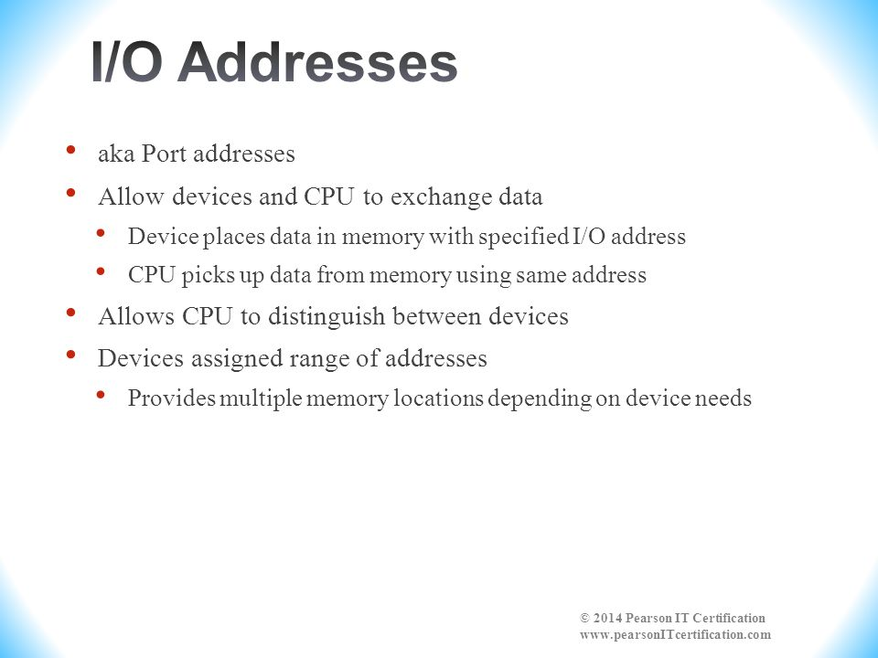 I/O Addresses aka Port addresses