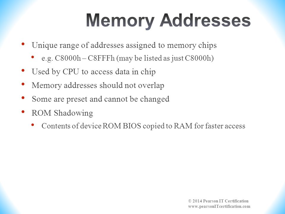 Memory Addresses Unique range of addresses assigned to memory chips