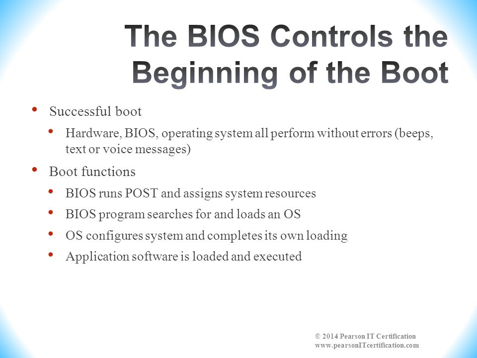 The BIOS Controls the Beginning of the Boot